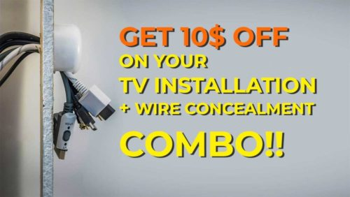 Get 10$ Off on your tv installation + wire concealment combo!